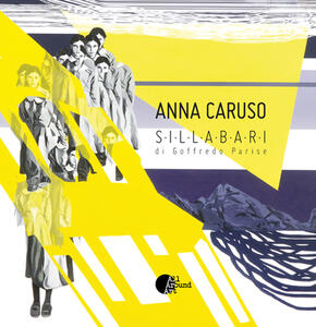 Anna Caruso. Sillabari di Goffredo Parise. Ediz. multilingue