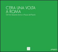 Radiosenisenews.it C'era una volta a Roma. Gli anni Sessanta attorno a piazza del Popolo. Ediz. multilingue Image