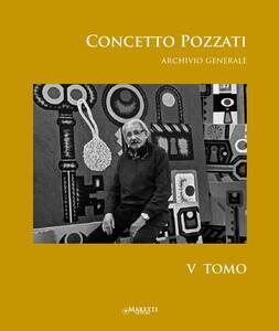 Concetto Pozzati. Archivio generale. Vol. 5
