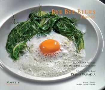 Bye bye blues Mondello. La cucina incontra l'artista Primo Vanadia. Ediz. italiana e inglese
