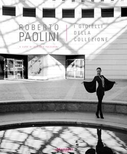 Roberto Paolini. I gioielli della collezione. Ediz. multilingue