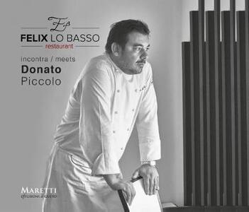 Felix Lo Basso Restaurant incontra-meets Donato Piccolo. Ediz. italiana e inglese