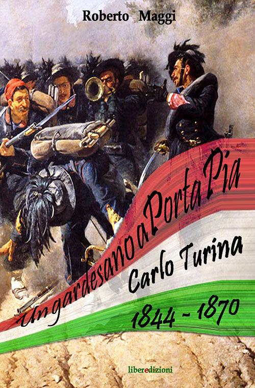 Un gardesano a Porta Pia. Carlo Turina 1844-1870