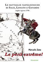 Le péril extrême! Le battaglie napoleoniche di Salò, Lonato e Gavardo. Luglio-agosto 1796