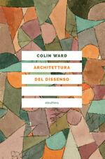 Architettura del dissenso. Forme e pratiche alternative dello spazio urbano