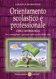 Orientamento scolastico e professionale con lastrologia. Per consigliare i giovani nelle scelte della vita.pdf