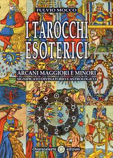I tarocchi esoterici. Arcani maggiori e minori. Significato divinatorio e astrologico.pdf