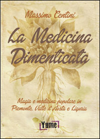 Image of La medicina dimenticata. Magia e medicina popolare in Piemonte, Liguria e Valle d'Aosta