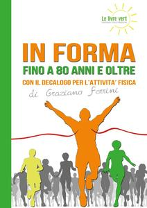In forma a 80 anni e oltre. Con il decalogo per l'attività fisica - Graziano Ferrini - copertina