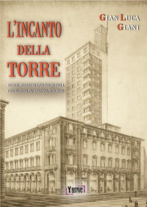L' incanto della Torre. Segreti, splendore e polemiche della costruzione più discussa di Torino