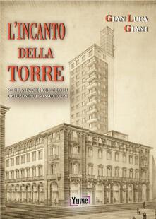 L' incanto della Torre. Segreti, splendore e polemiche della costruzione più discussa di Torino - Gian Luca Giani - copertina