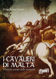 Ristorantezintonio.it I cavalieri di Malta. Il braccio armato della cristianità Image