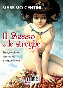 Il sesso e le streghe. Trasgressione, sessualità e inquisizione.pdf