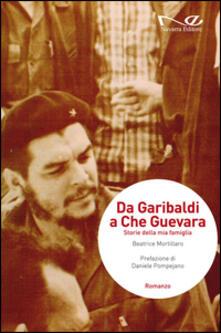 Ilmeglio-delweb.it Da Garibaldi a Che Guevara. Storie della mia famiglia Image