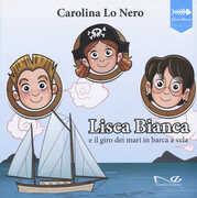 Libro Lisca Bianca e il giro dei mari in barca a vela Carolina Lo Nero