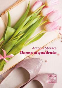 Donne al quadrato - Antonia Storace - copertina
