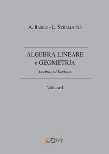 Algebra lineare e geometria. Vol. 1 - Luciano Stramaccia,Alessandro Basile - copertina