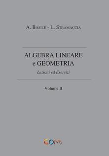 Algebra lineare e geometria. Vol. 2 - Luciano Stramaccia,Alessandro Basile - copertina
