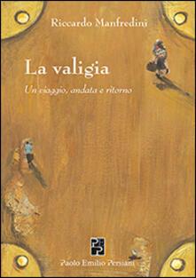La valigia. Un viaggio, andata e ritorno - Riccardo Manfredini - copertina