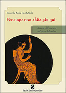 Penelope non abita più qui. Il corpo dell'assenza nel cuore dell'ombra - Rossella S. Bonfiglioli - copertina