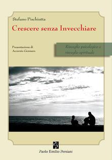 Crescere senza invecchiare. Risveglio psicologico e risveglio spirituale - Stefano Pischiutta - copertina
