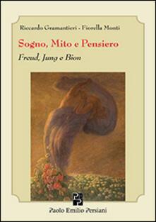 Sogno, mito e pensiero. Freud, Jung e Bion - Riccardo Gramantieri,Fiorella Monti - copertina