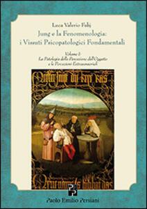Jung e la fenomenologia. I vissuti psicopatologici fondamentali. Vol. 1: La patologia della percezione dell'oggetto.