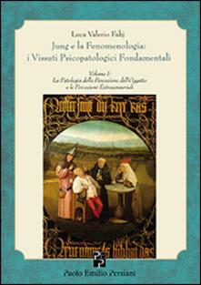 Jung e la fenomenologia. I vissuti psicopatologici fondamentali. Vol. 1: La patologia della percezione delloggetto..pdf