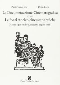 La documentazione cinematografica ovvero le fonti storico-cinematografiche. Manuale per studiosi, studenti, appassionati