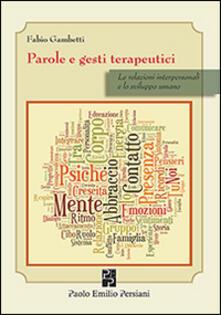 Parole e gesti terapeutici. Le relazioni interpersonali e lo sviluppo umano - Fabio Gambetti - copertina