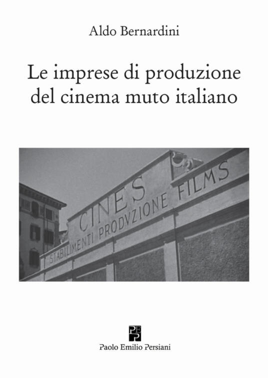 Le imprese di produzione del cinema muto italiano - Aldo Bernardini - copertina