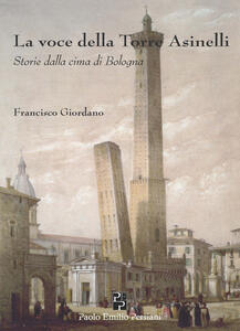 La voce della torre degli Asinelli. Storie dalla cima di Bologna