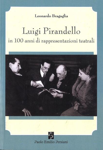 Luigi Pirandello in 100 anni di rappresentazioni teatrali (1915-2015) - Leonardo Bragaglia - copertina