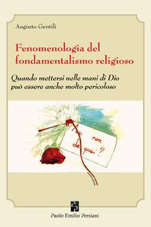 Fenomenologia del fondamentalismo religioso. Quando mettersi nelle mani di Dio può essere anche molto pericoloso - Augusto Gentili - copertina