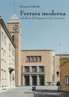 Ferrara moderna nellalbum dellingegnere Carlo Savonuzzi. Ediz. illustrata.pdf