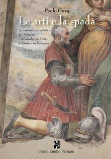 L' arte e la spada. La committenza artistica dei Templari e dei cavalieri di Malta in Emilia e in Romagna. Ediz. illustrata - Paolo Cova - copertina