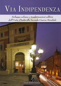 Via Indipendenza. Sviluppo urbano e trasformazioni edilizie. Ediz. illustrata