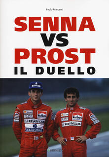 Senna vs Prost. Il duello - Paolo Marcacci - copertina