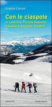 Con le ciaspole. In Lessinia, piccole Dolomiti, Pasubio e altipiani trentini