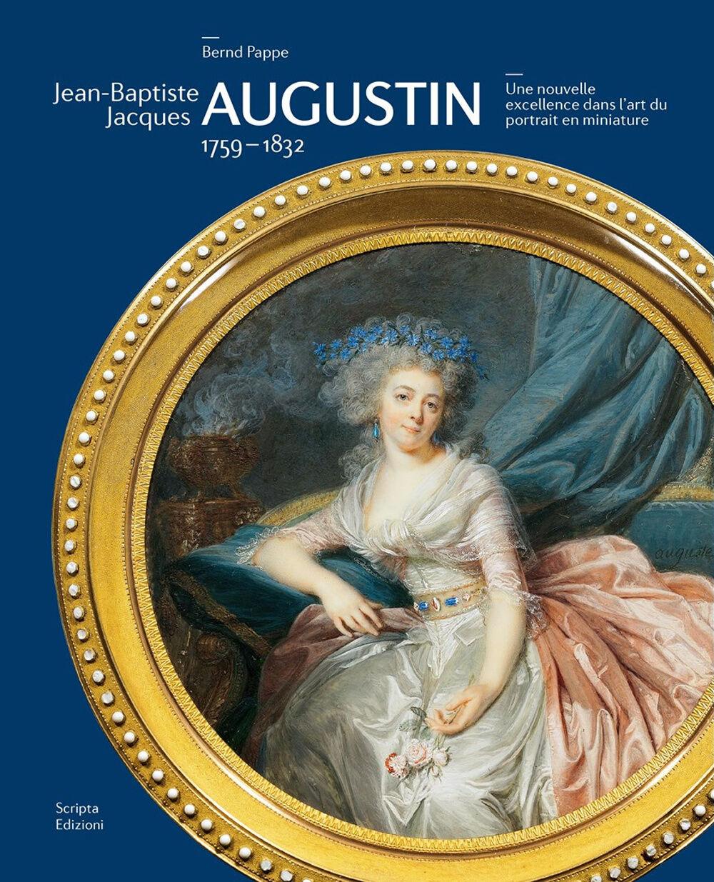 Jean-Baptiste Jacques Augustin. 1759-1832. Une nouvelle excellence dans l'art du portrait en miniature