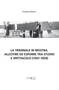 La Triennale in mostra. Allestire ed esporre tra studio e spettacolo (1947-1954)