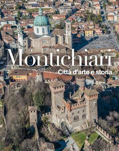 Montichiari. Città d'arte e storia. Ediz. illustrata