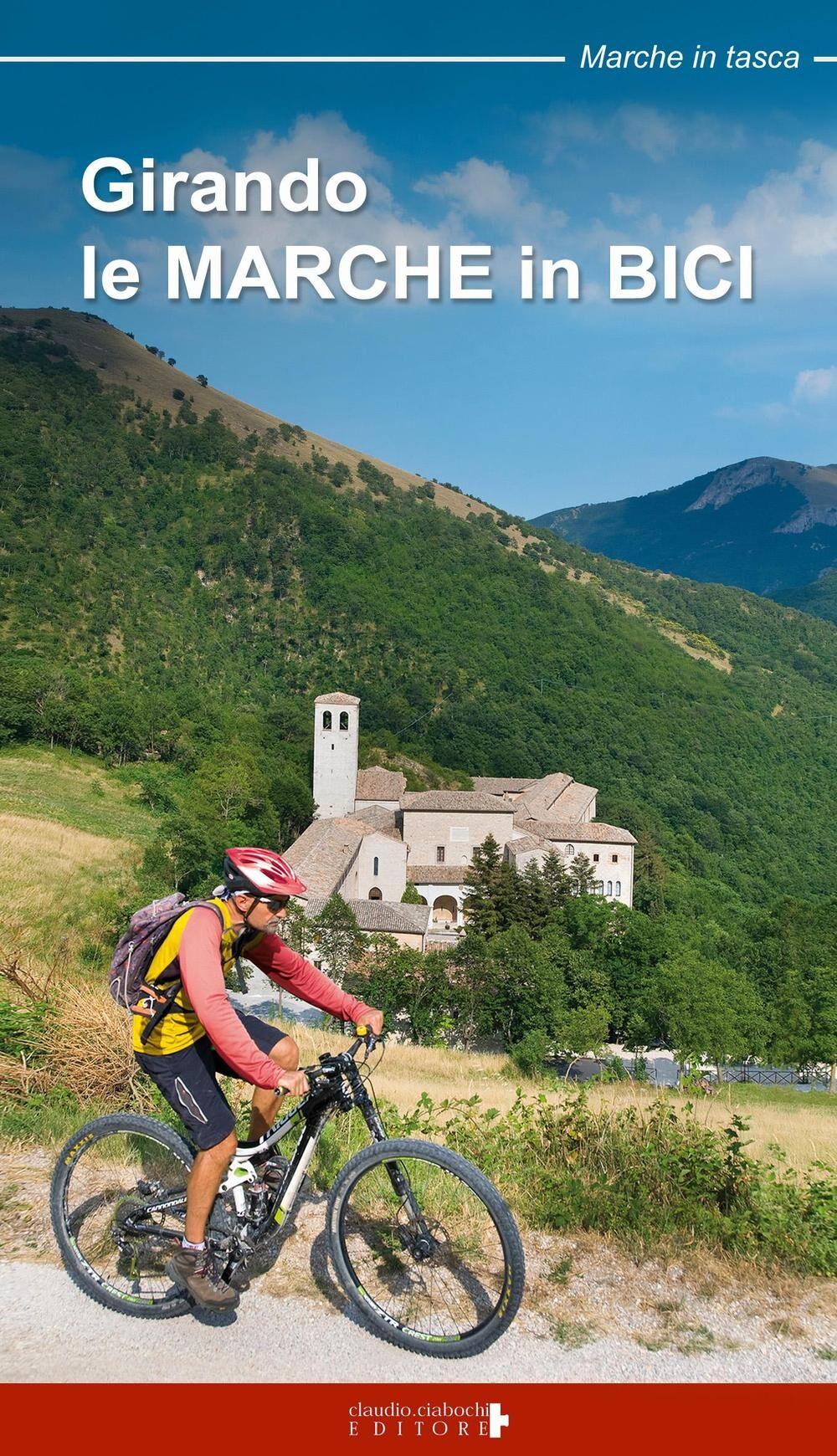 Girando le Marche in bici. Percorsi in MTB e cicloturismo nel territorio marchigiano