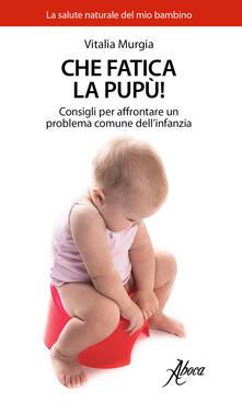 Che fatica la pupù! Consigli per affrontare un problema comune dellinfanzia.pdf