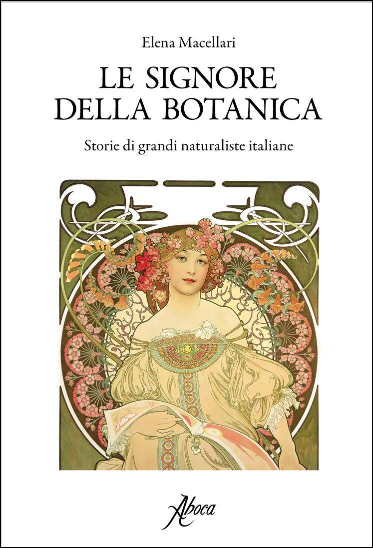 Le signore della botanica. Storie di grandi naturaliste italiane ...