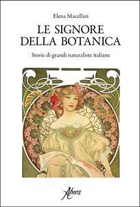 Le signore della botanica. Storie di grandi naturaliste italiane
