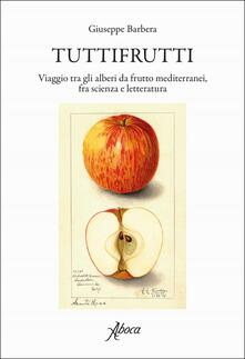 Rallydeicolliscaligeri.it Tuttifrutti. Viaggio tra gli alberi da frutto mediterranei, fra scienza e letteratura. Ediz. a colori Image