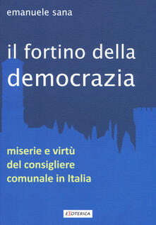 Il fortino della democrazia. Miserie e virtù del consigliere comunale in Italia.pdf