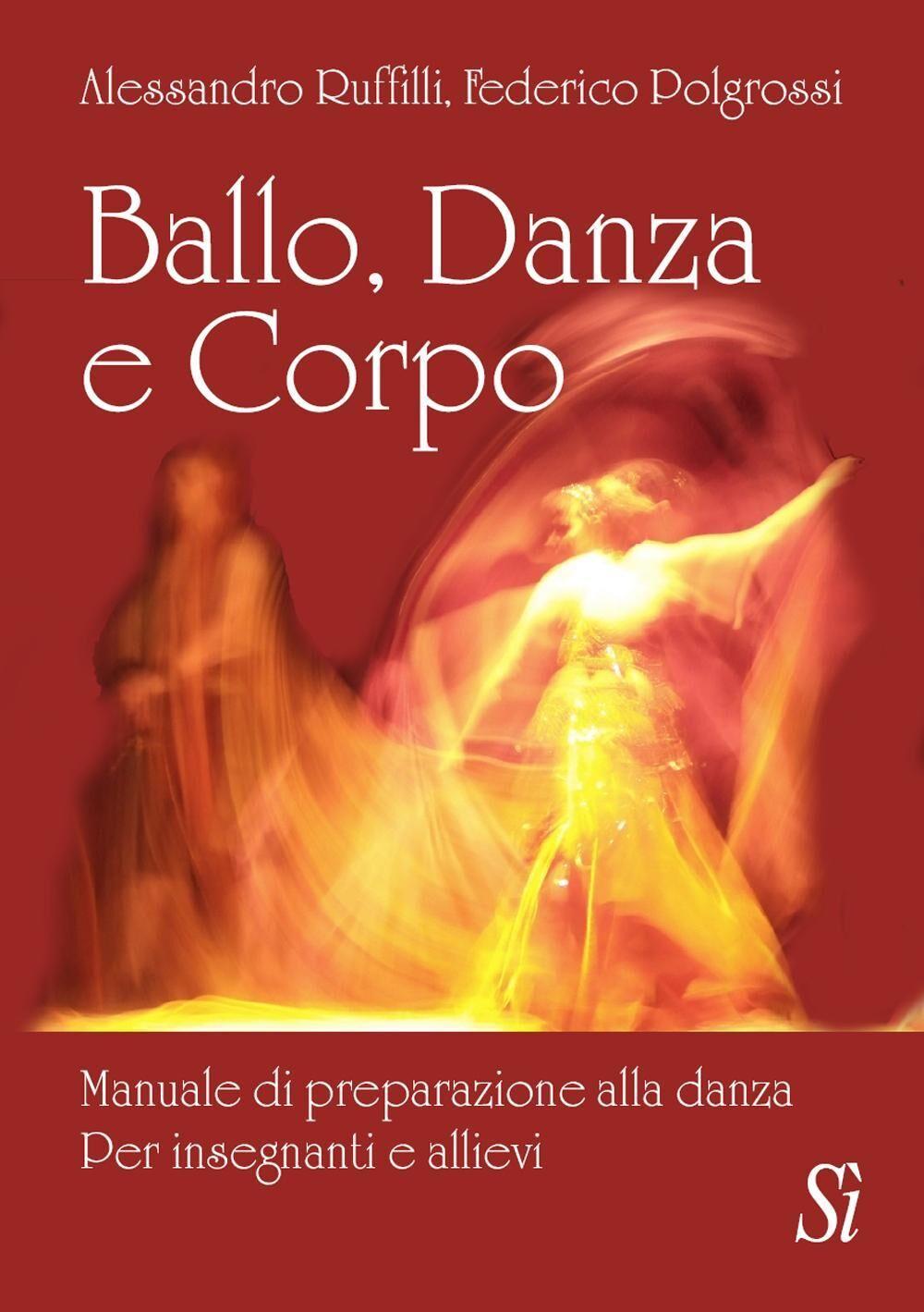 Ballo, danza, corpo. Manuale di preparazione alla danza. Per insegnanti e allievi