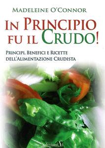 In principio fu il crudo. Principi, benefici e ricette dell'alimentazione crudista